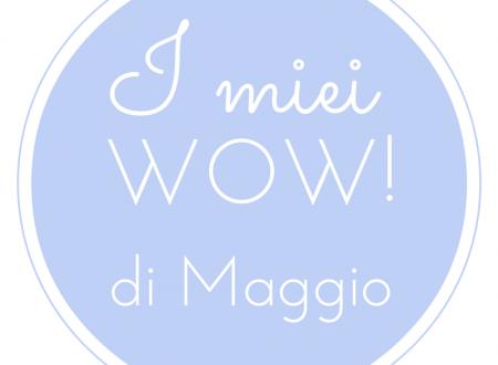 """Gli WOW di Maggio • In collaborazione con la """"Tribù degli Wow"""""""