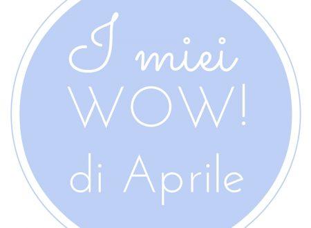 Wow di Aprile • In collaborazione con la #TribùDegliWow