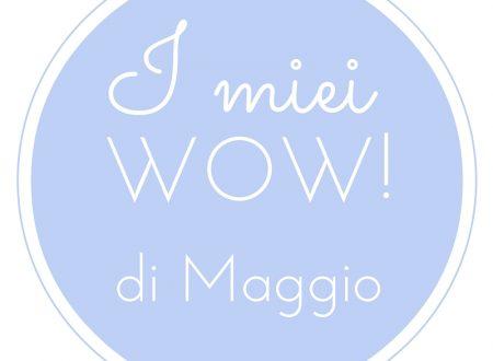 Wow di Maggio ♥ In collaborazione con la #TribùDegliWow