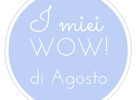 Wow di Agosto ♥ In collaborazione con la #TribùDegliWow
